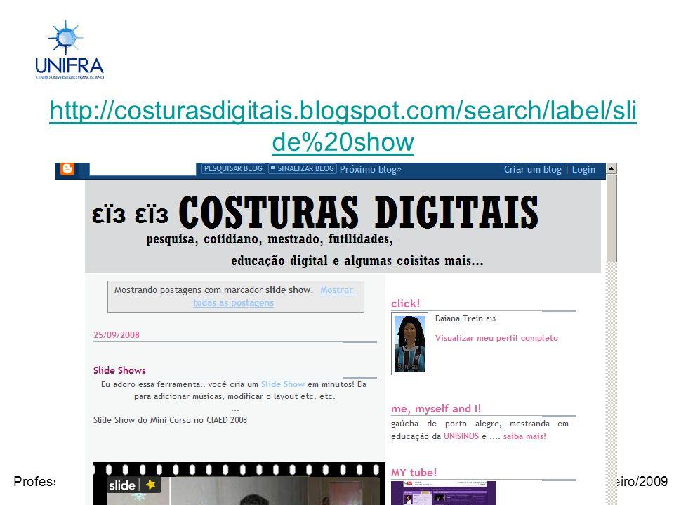 Janeiro/2009Professora Janilse Vasconcelos http://costurasdigitais.blogspot.com/search/label/sli de%20show