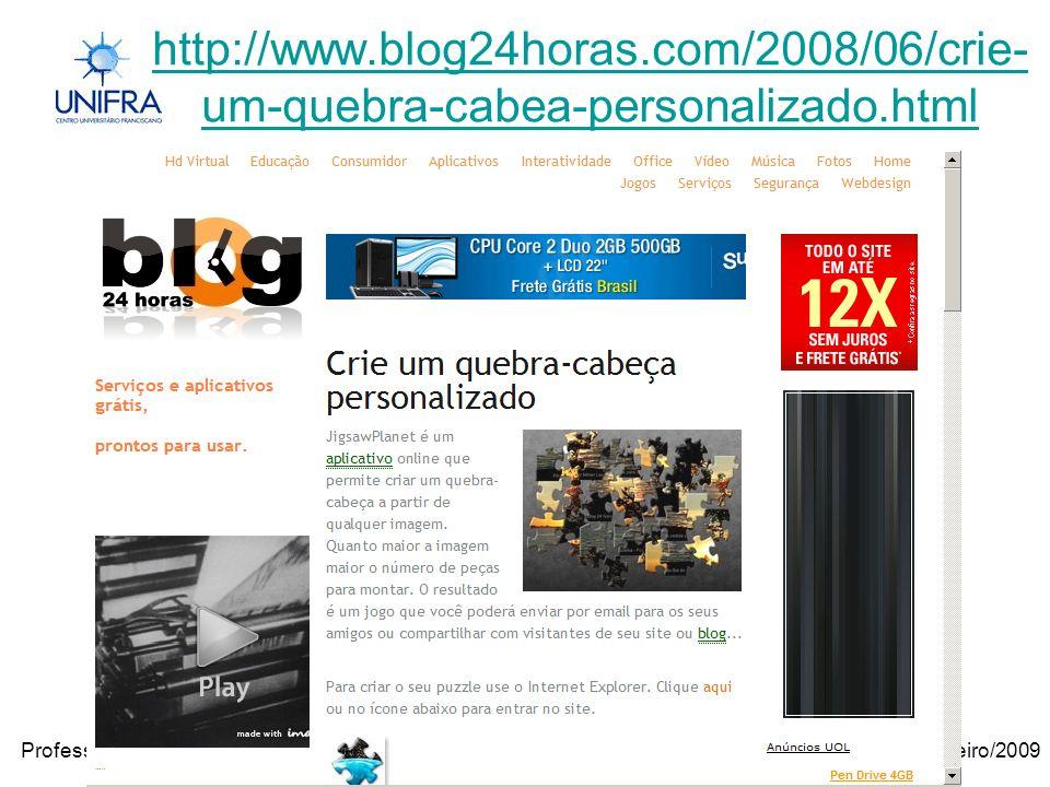 Janeiro/2009Professora Janilse Vasconcelos http://www.blog24horas.com/2008/06/crie- um-quebra-cabea-personalizado.html