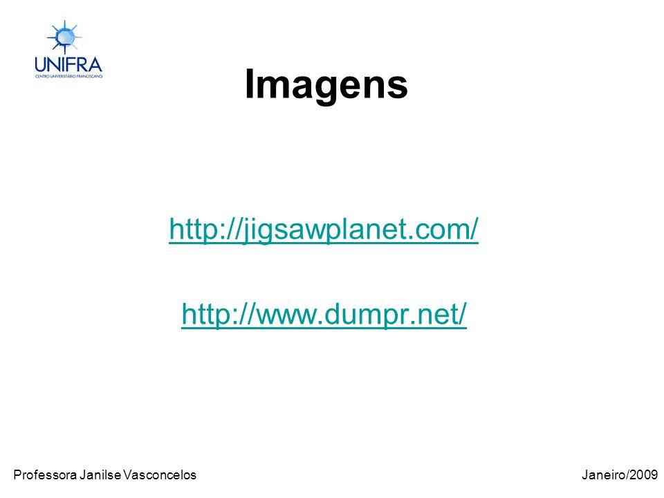 Janeiro/2009Professora Janilse Vasconcelos Imagens http://jigsawplanet.com/ http://www.dumpr.net/