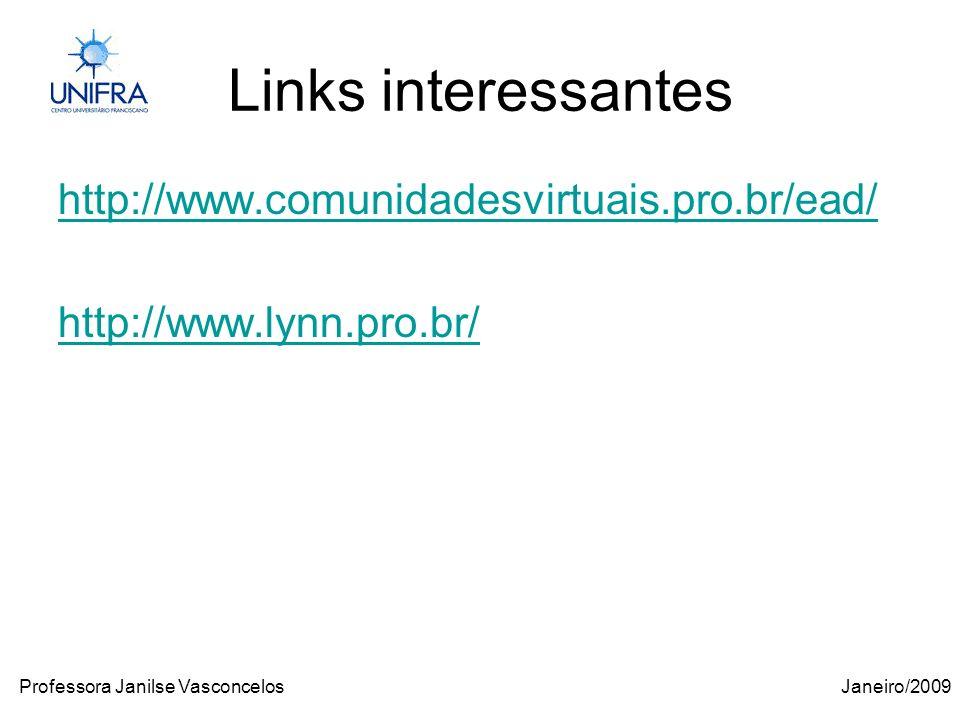 Janeiro/2009Professora Janilse Vasconcelos Links interessantes http://www.comunidadesvirtuais.pro.br/ead/ http://www.lynn.pro.br/