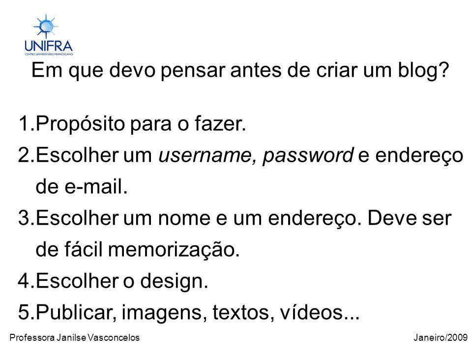 Janeiro/2009Professora Janilse Vasconcelos Em que devo pensar antes de criar um blog.