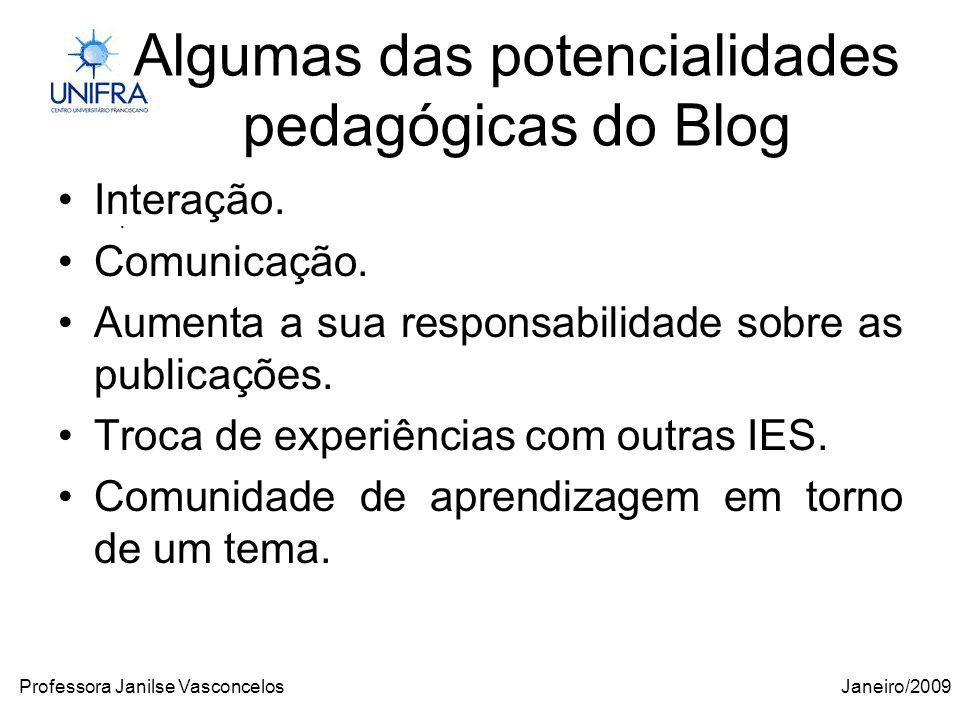 Janeiro/2009Professora Janilse Vasconcelos Algumas das potencialidades pedagógicas do Blog Interação.