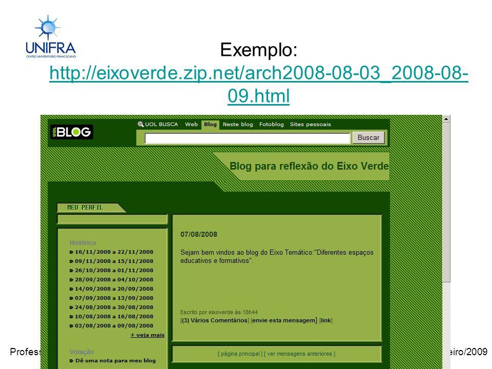 Janeiro/2009Professora Janilse Vasconcelos Exemplo: http://eixoverde.zip.net/arch2008-08-03_2008-08- 09.html http://eixoverde.zip.net/arch2008-08-03_2008-08- 09.html