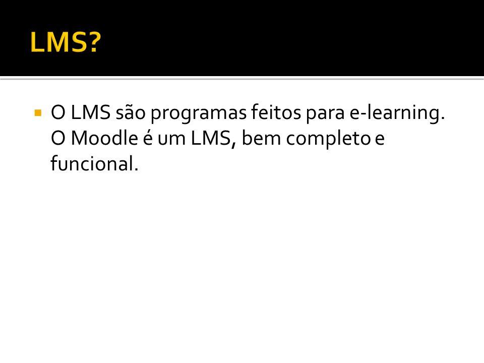 O LMS são programas feitos para e-learning. O Moodle é um LMS, bem completo e funcional.