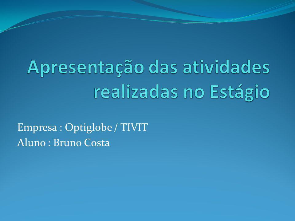 Empresa : Optiglobe / TIVIT Aluno : Bruno Costa