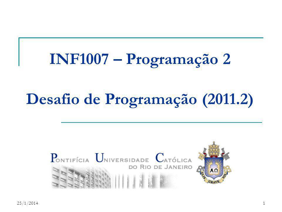25/1/20141 INF1007 – Programação 2 Desafio de Programação (2011.2)