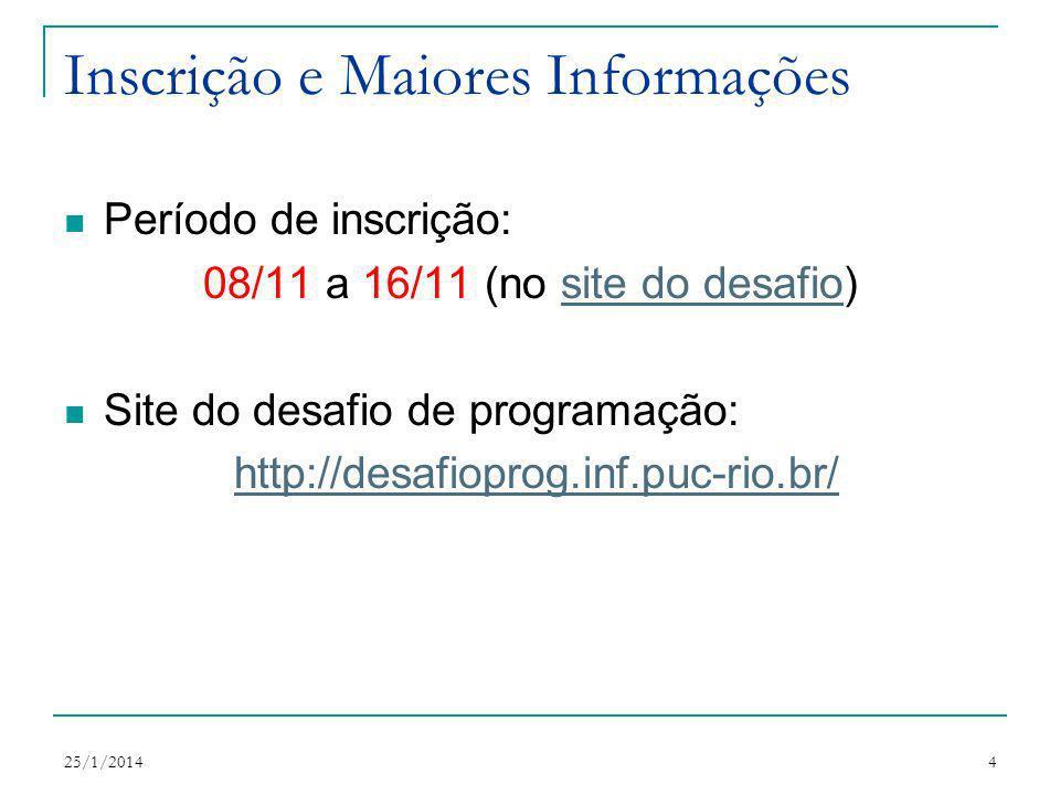 25/1/20144 Inscrição e Maiores Informações Período de inscrição: 08/11 a 16/11 (no site do desafio)site do desafio Site do desafio de programação: http://desafioprog.inf.puc-rio.br/