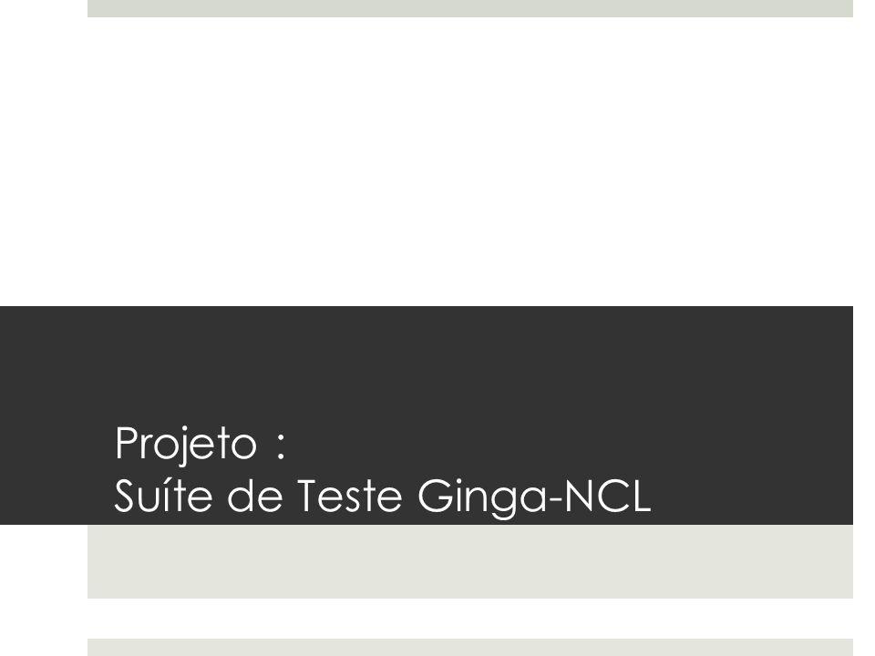 Projeto : Suíte de Teste Ginga-NCL