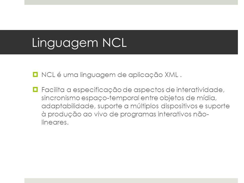 Linguagem NCL NCL é uma linguagem de aplicação XML.