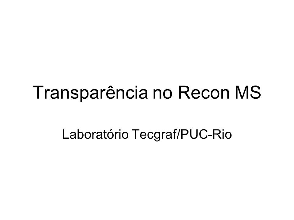 Transparência no Recon MS Laboratório Tecgraf/PUC-Rio