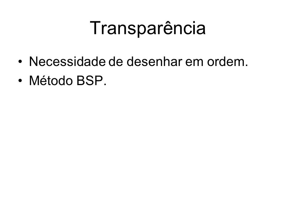 Transparência Necessidade de desenhar em ordem. Método BSP.