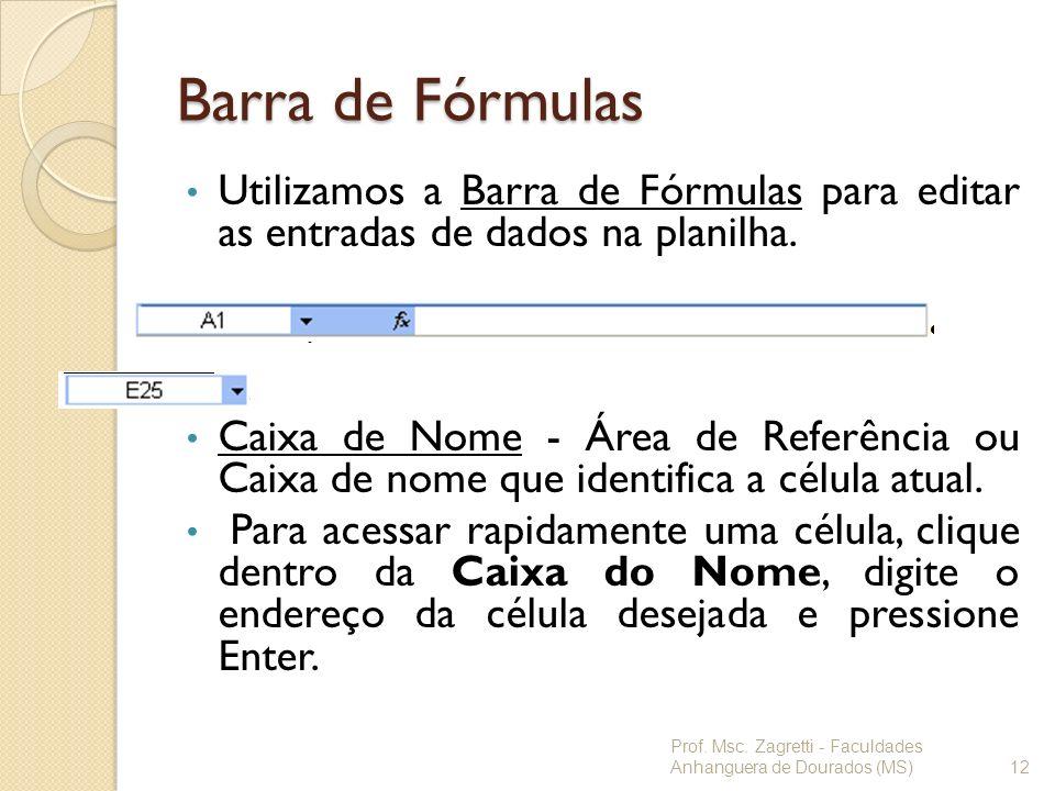 Barra de Fórmulas Utilizamos a Barra de Fórmulas para editar as entradas de dados na planilha. Caixa de Nome - Área de Referência ou Caixa de nome que