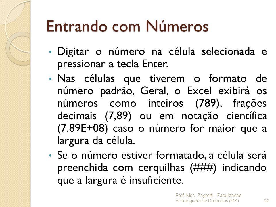 Entrando com Números Digitar o número na célula selecionada e pressionar a tecla Enter. Nas células que tiverem o formato de número padrão, Geral, o E