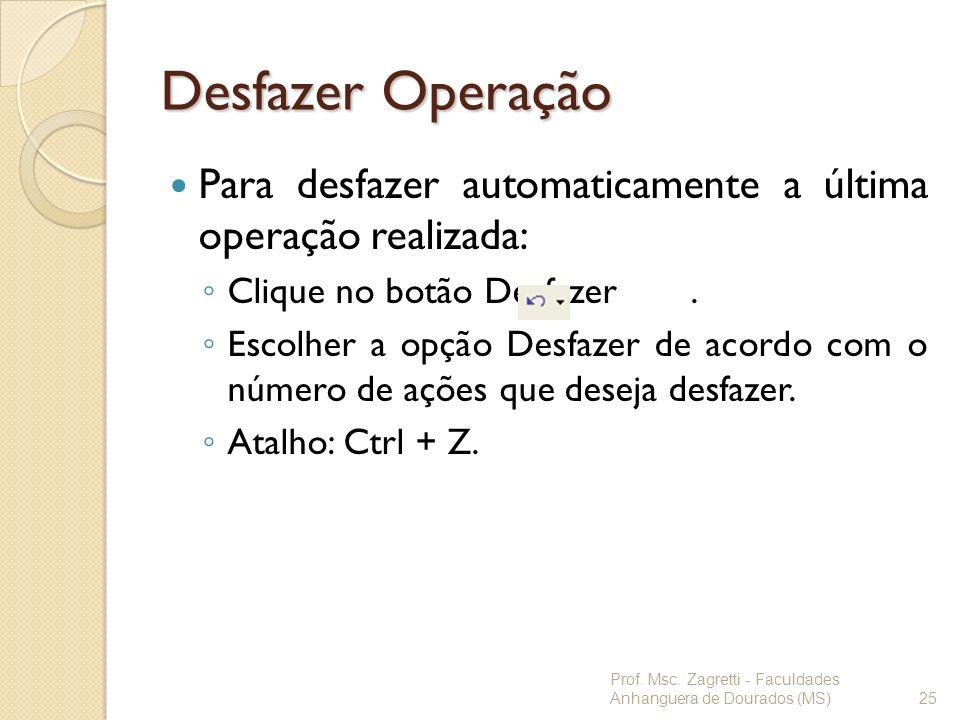 Desfazer Operação Para desfazer automaticamente a última operação realizada: Clique no botão Desfazer. Escolher a opção Desfazer de acordo com o númer