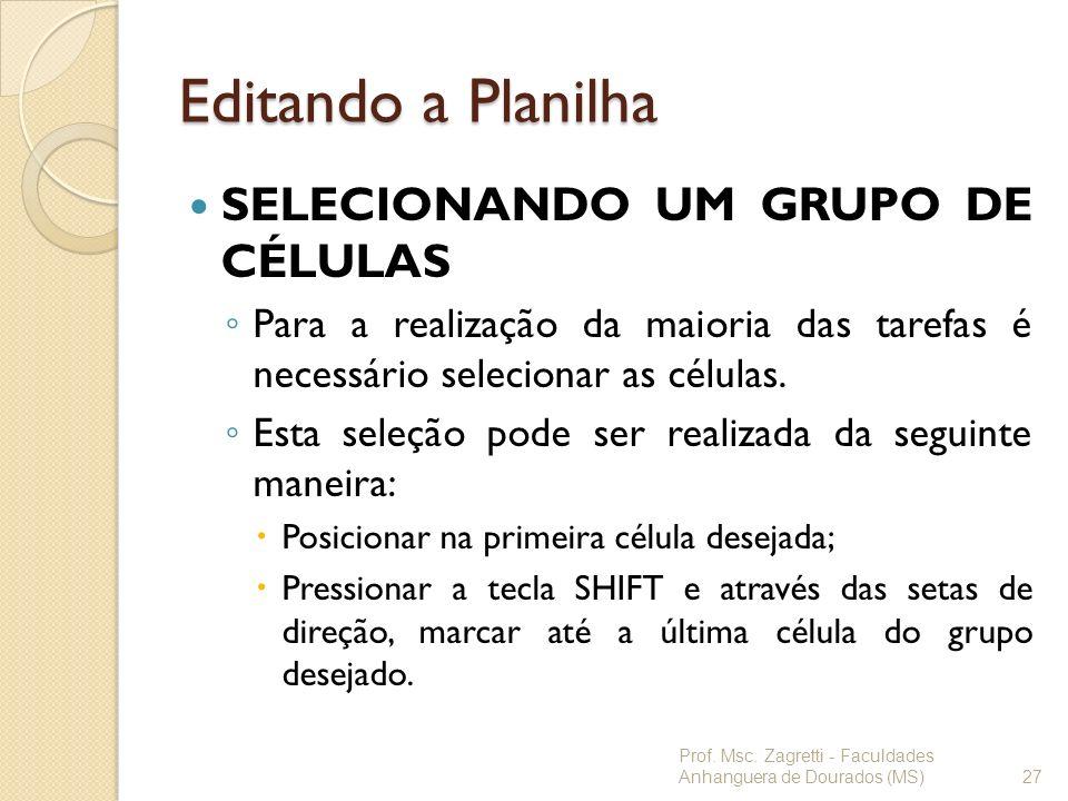 Editando a Planilha SELECIONANDO UM GRUPO DE CÉLULAS Para a realização da maioria das tarefas é necessário selecionar as células. Esta seleção pode se