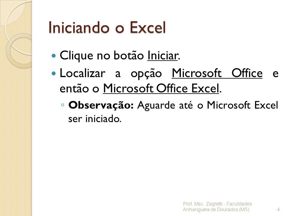 Iniciando o Excel Clique no botão Iniciar. Localizar a opção Microsoft Office e então o Microsoft Office Excel. Observação: Aguarde até o Microsoft Ex