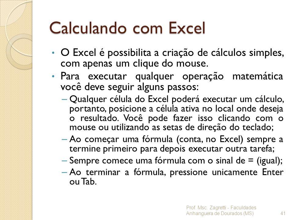 Calculando com Excel O Excel é possibilita a criação de cálculos simples, com apenas um clique do mouse. Para executar qualquer operação matemática vo
