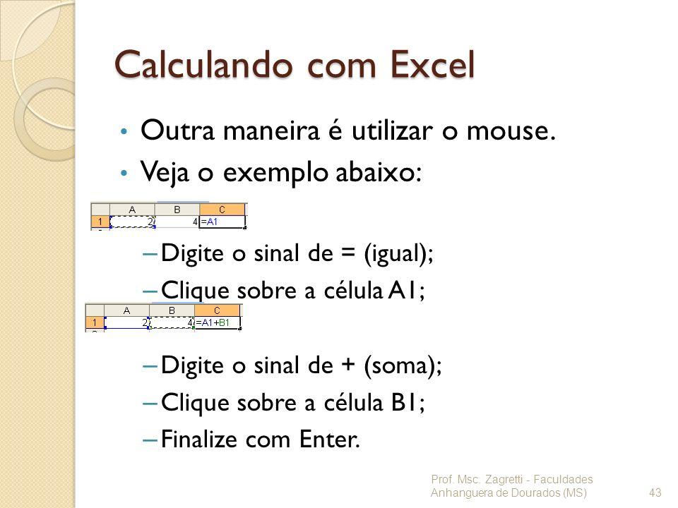 Calculando com Excel Outra maneira é utilizar o mouse. Veja o exemplo abaixo: – Digite o sinal de = (igual); – Clique sobre a célula A1; – Digite o si