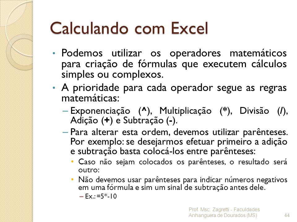 Calculando com Excel Podemos utilizar os operadores matemáticos para criação de fórmulas que executem cálculos simples ou complexos. A prioridade para