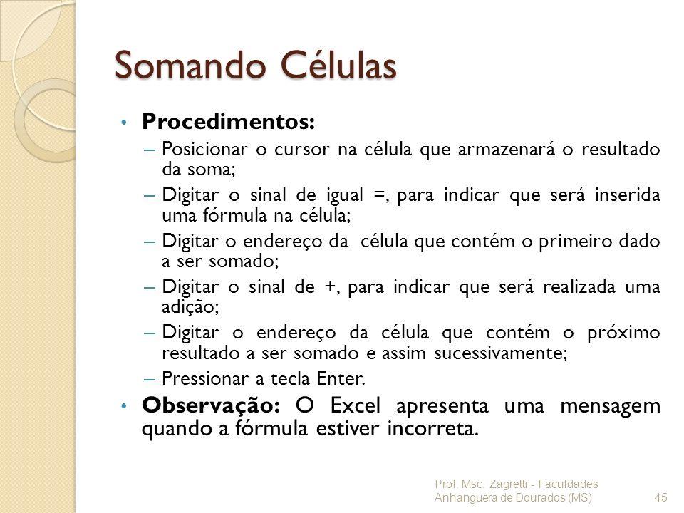 Somando Células Procedimentos: – Posicionar o cursor na célula que armazenará o resultado da soma; – Digitar o sinal de igual =, para indicar que será