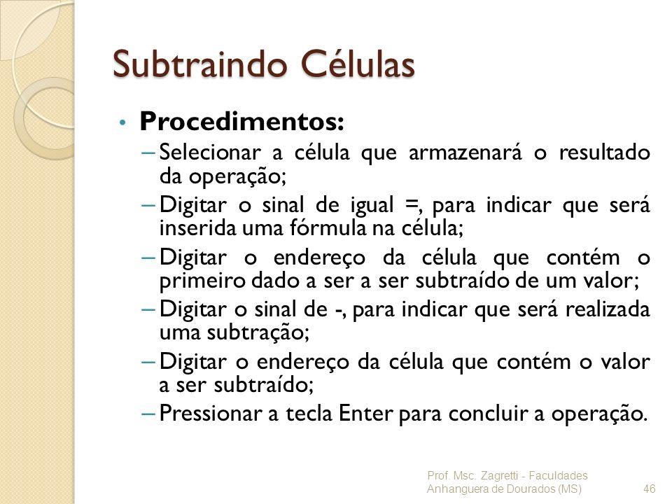 Subtraindo Células Procedimentos: – Selecionar a célula que armazenará o resultado da operação; – Digitar o sinal de igual =, para indicar que será in