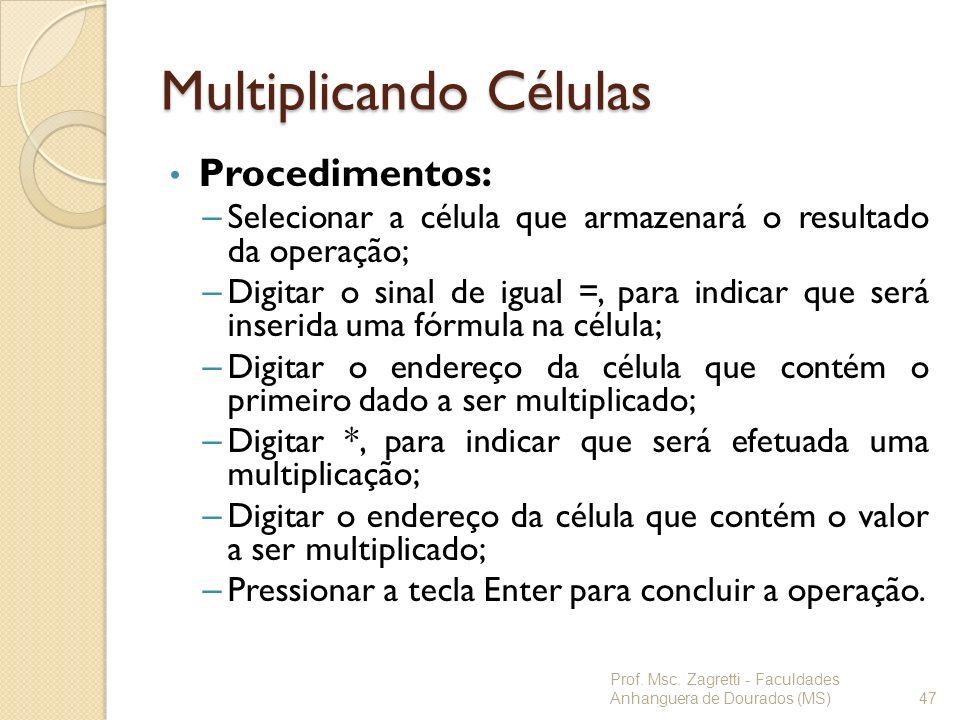 Multiplicando Células Procedimentos: – Selecionar a célula que armazenará o resultado da operação; – Digitar o sinal de igual =, para indicar que será