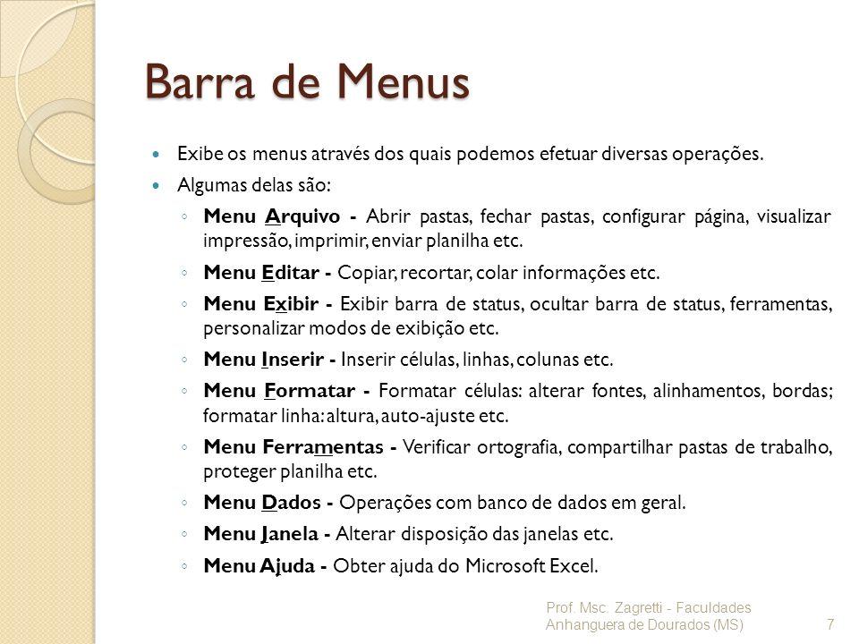 Barra de Menus Exibe os menus através dos quais podemos efetuar diversas operações. Algumas delas são: Menu Arquivo - Abrir pastas, fechar pastas, con