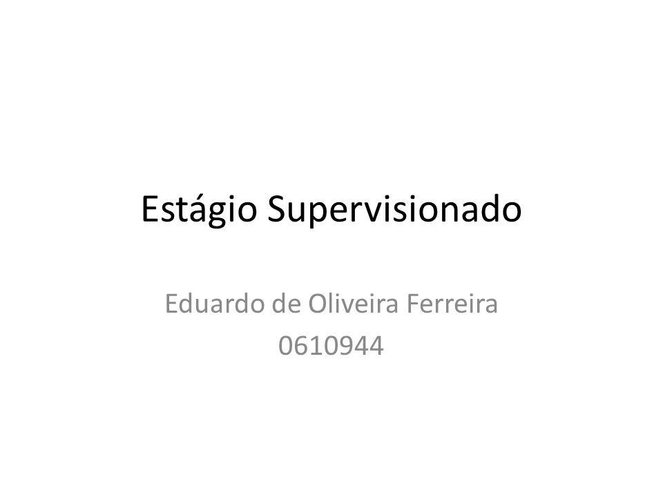 Estágio Supervisionado Eduardo de Oliveira Ferreira 0610944