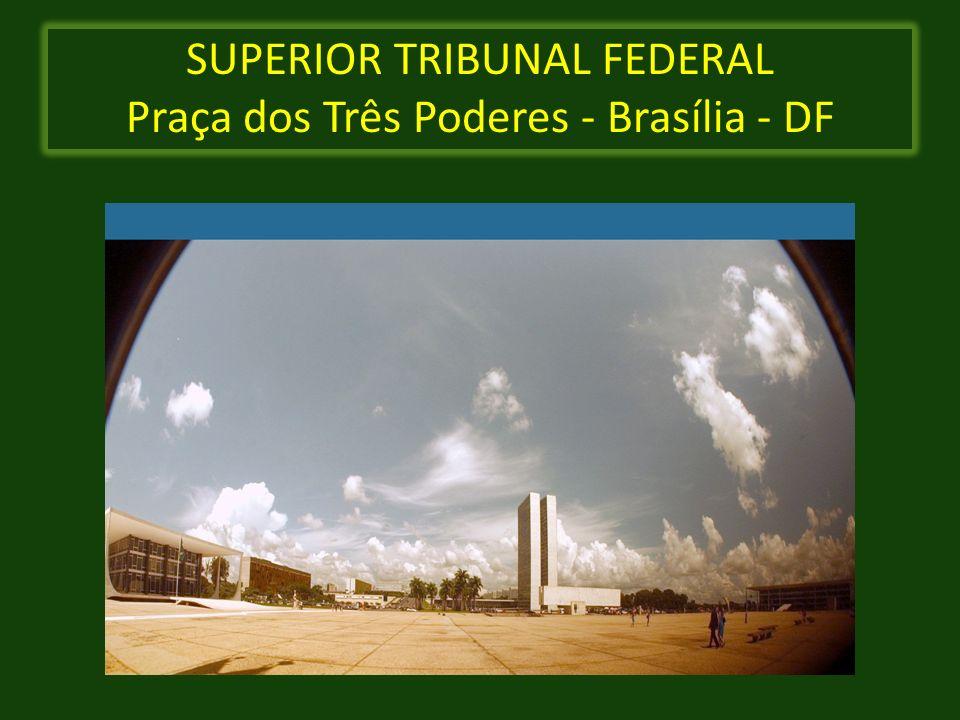 SUPERIOR TRIBUNAL FEDERAL Praça dos Três Poderes - Brasília - DF