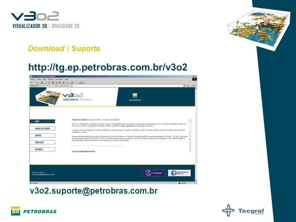 Download / Suporte http://tg.ep.petrobras.com.br/v3o2 v3o2.suporte@petrobras.com.br