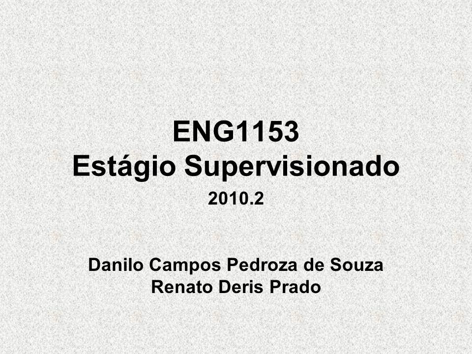 ENG1153 Estágio Supervisionado 2010.2 Danilo Campos Pedroza de Souza Renato Deris Prado
