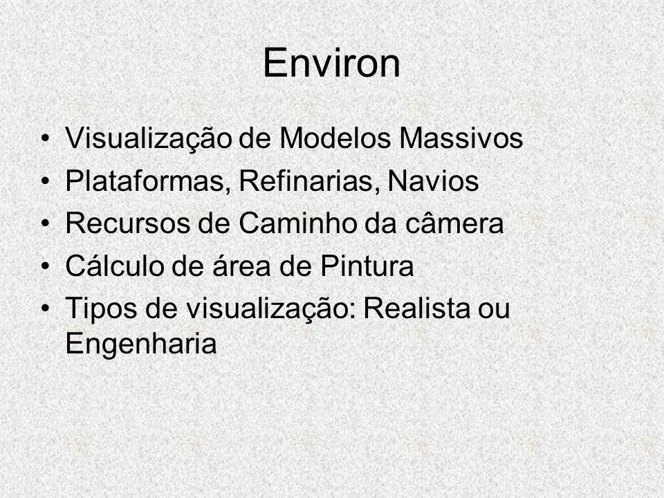 Environ Visualização de Modelos Massivos Plataformas, Refinarias, Navios Recursos de Caminho da câmera Cálculo de área de Pintura Tipos de visualização: Realista ou Engenharia