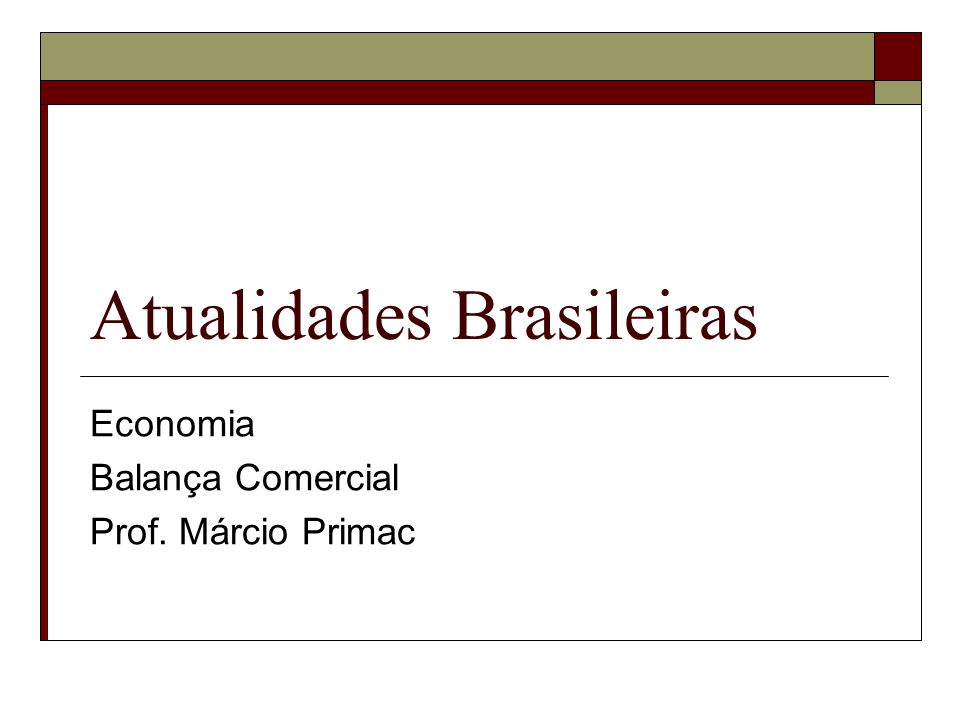 Atualidades Brasileiras Economia Balança Comercial Prof. Márcio Primac