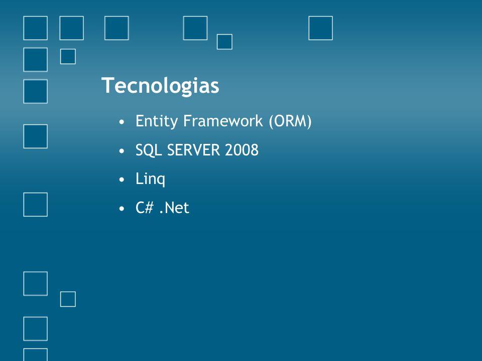 Tecnologias Entity Framework (ORM) SQL SERVER 2008 Linq C#.Net