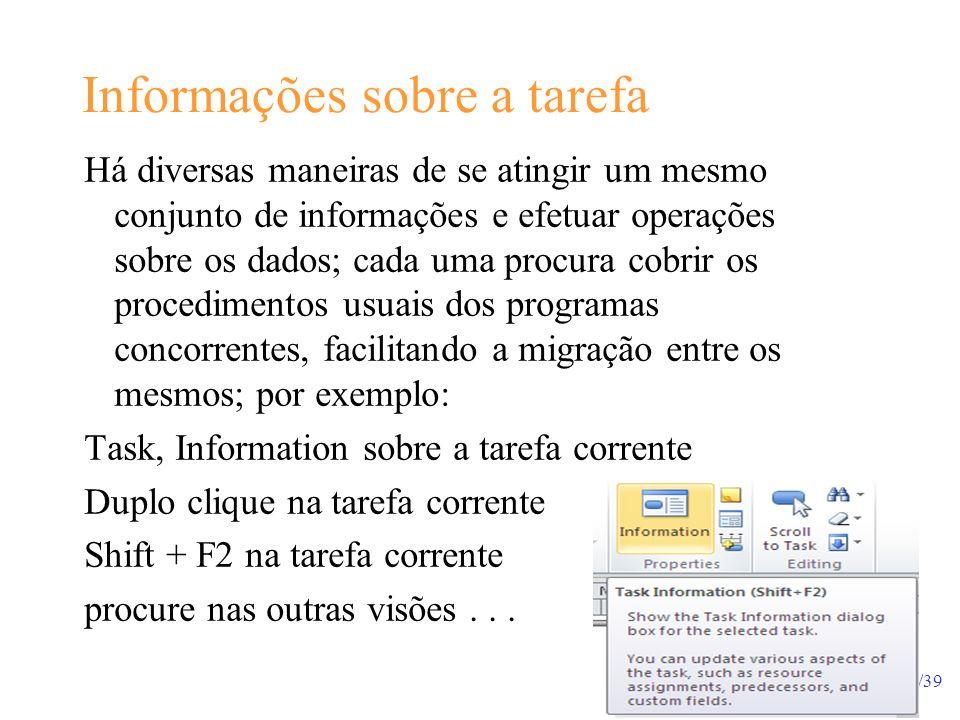 18/39 Informações sobre a tarefa Há diversas maneiras de se atingir um mesmo conjunto de informações e efetuar operações sobre os dados; cada uma proc