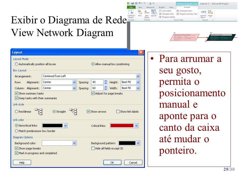 29/39 Exibir o Diagrama de Rede View Network Diagram Para arrumar a seu gosto, permita o posicionamento manual e aponte para o canto da caixa até muda
