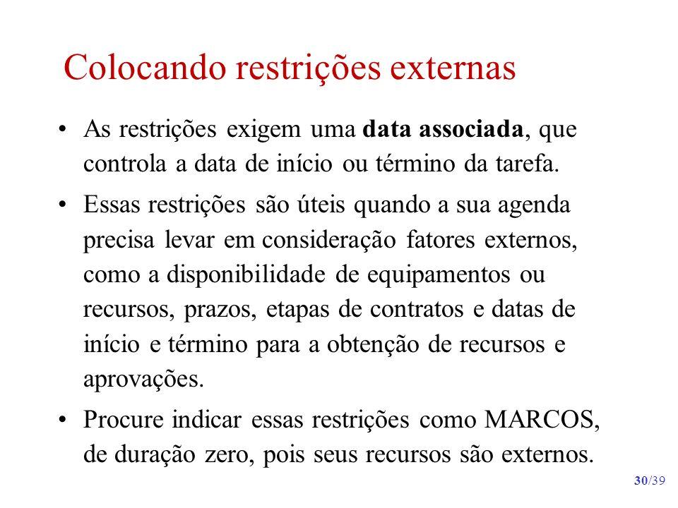 30/39 Colocando restrições externas As restrições exigem uma data associada, que controla a data de início ou término da tarefa. Essas restrições são
