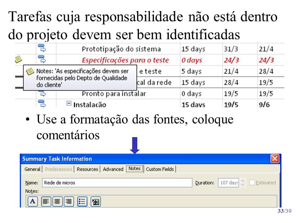33/39 Tarefas cuja responsabilidade não está dentro do projeto devem ser bem identificadas Use a formatação das fontes, coloque comentários