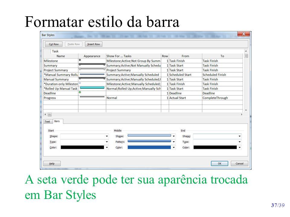 Formatar estilo da barra A seta verde pode ter sua aparência trocada em Bar Styles 37/39