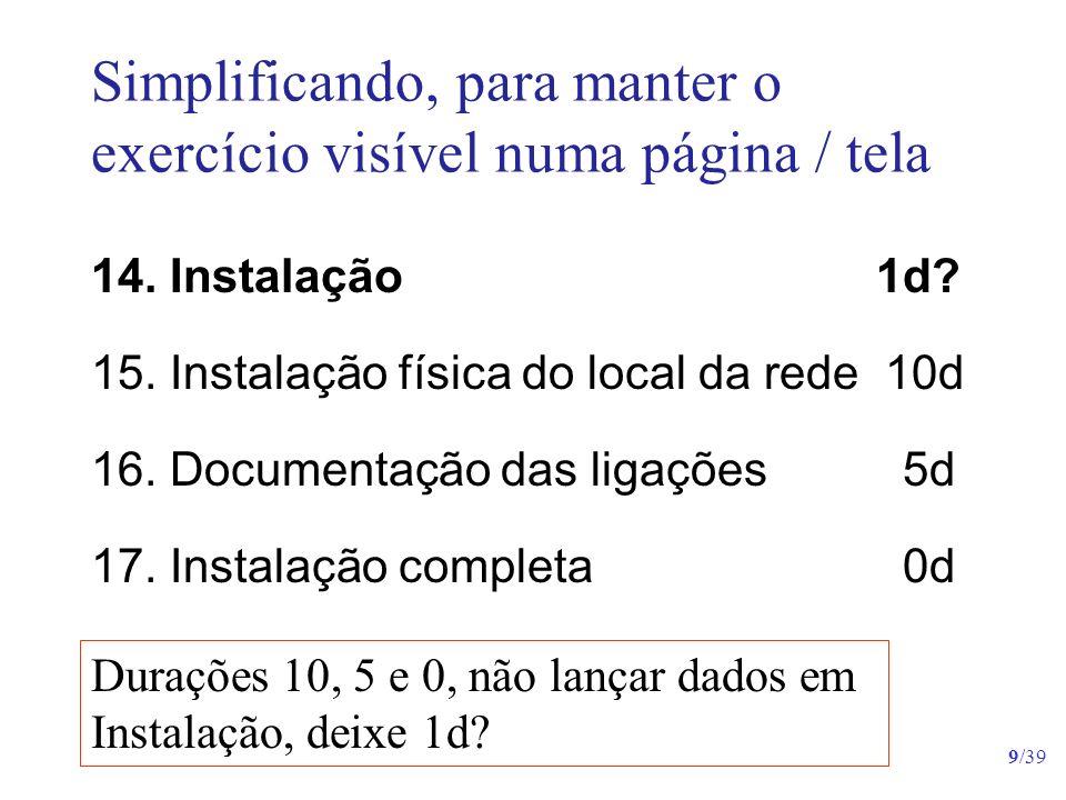 9/39 Simplificando, para manter o exercício visível numa página / tela 14. Instalação 1d? 15. Instalação física do local da rede 10d 16. Documentação