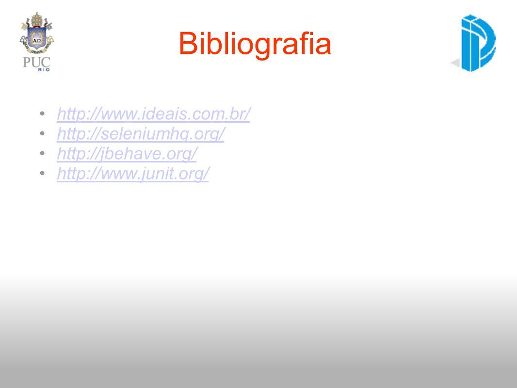 http://www.ideais.com.br/ http://seleniumhq.org/ http://jbehave.org/ http://www.junit.org/ Bibliografia