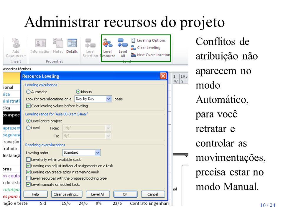 10 / 24 Administrar recursos do projeto Conflitos de atribuição não aparecem no modo Automático, para você retratar e controlar as movimentações, prec