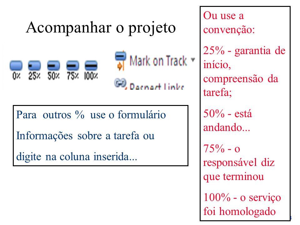 15 / 24 Acompanhar o projeto Para outros % use o formulário Informações sobre a tarefa ou digite na coluna inserida... Ou use a convenção: 25% - garan