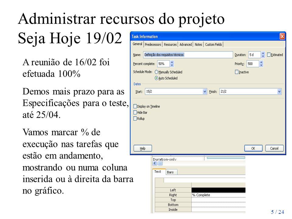5 / 24 Administrar recursos do projeto Seja Hoje 19/02 A reunião de 16/02 foi efetuada 100% Demos mais prazo para as Especificações para o teste, até