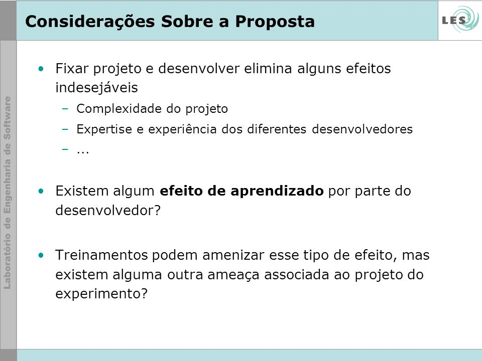 Considerações Sobre a Proposta Fixar projeto e desenvolver elimina alguns efeitos indesejáveis –Complexidade do projeto –Expertise e experiência dos d