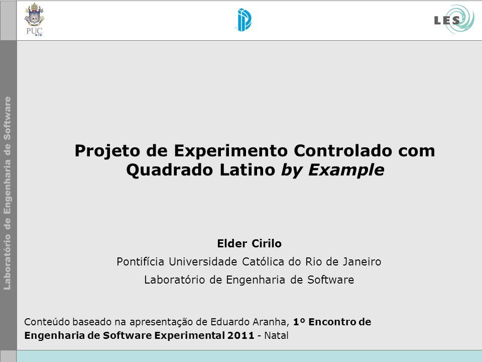 Elder Cirilo Pontifícia Universidade Católica do Rio de Janeiro Laboratório de Engenharia de Software Projeto de Experimento Controlado com Quadrado L
