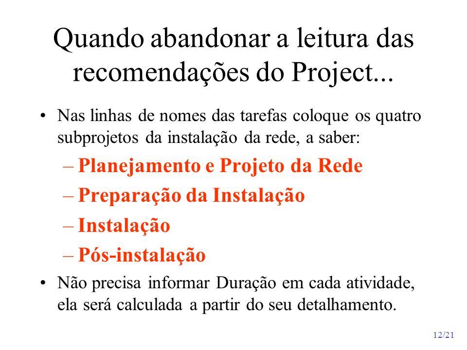12/21 Quando abandonar a leitura das recomendações do Project... Nas linhas de nomes das tarefas coloque os quatro subprojetos da instalação da rede,