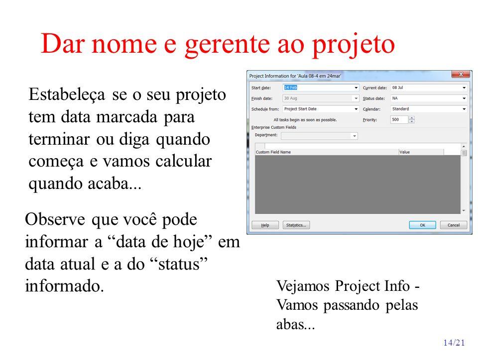 14/21 Dar nome e gerente ao projeto Estabeleça se o seu projeto tem data marcada para terminar ou diga quando começa e vamos calcular quando acaba...