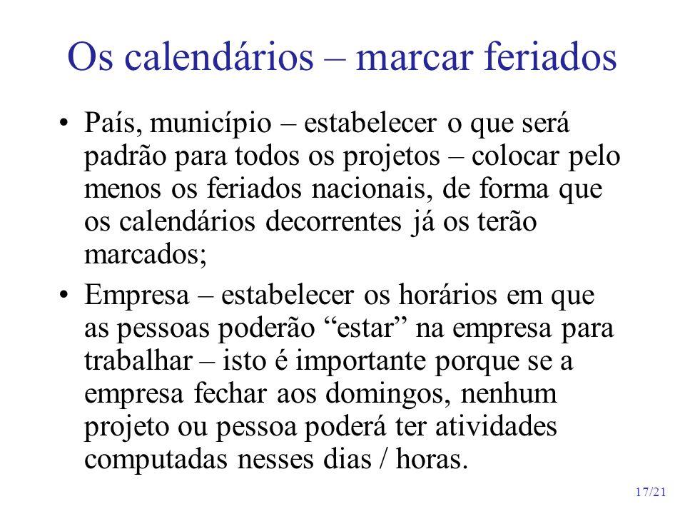 17/21 Os calendários – marcar feriados País, município – estabelecer o que será padrão para todos os projetos – colocar pelo menos os feriados naciona
