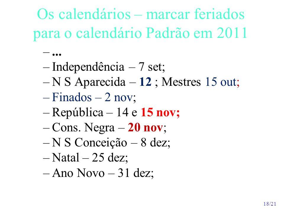 18/21 Os calendários – marcar feriados para o calendário Padrão em 2011 –... –Independência – 7 set; –N S Aparecida – 12 ; Mestres 15 out; –Finados –